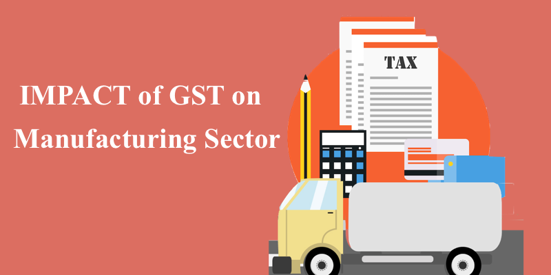 GST in India! What would be the Impact on Manufacturing Sector