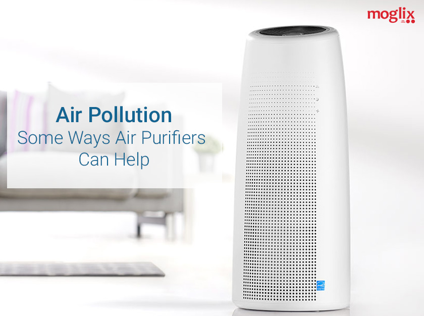 Air Pollution: Some Ways Air Purifiers Can Help