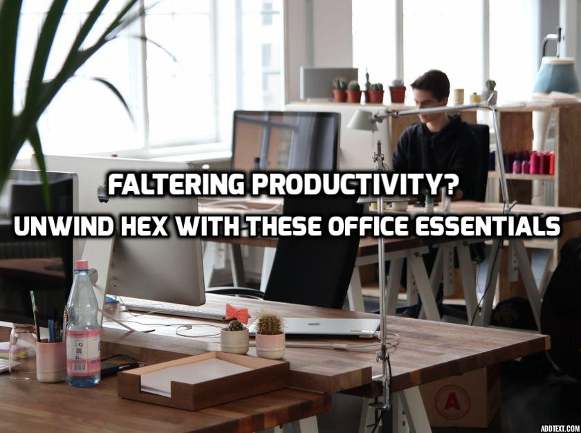 Faltering Productivity? Unwind Hex with These Office Essentials