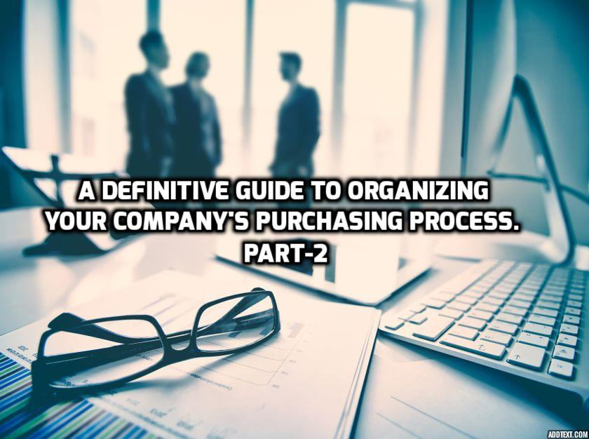 A Definitive Guide To Organizing Your Company's Purchasing Process. Part-2