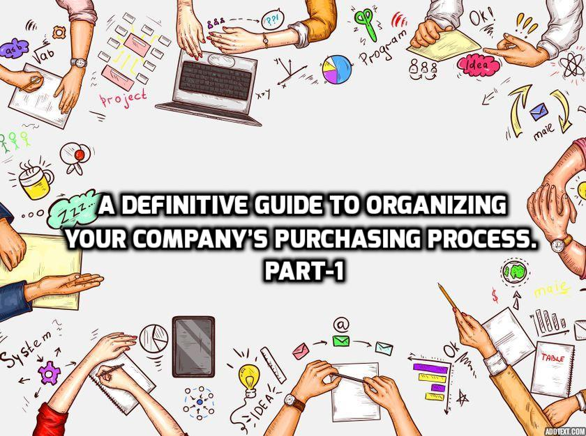 A Definitive Guide To Organizing Your Company's Purchasing Process. Part-1