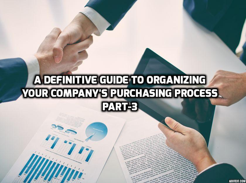 A Definitive Guide To Organizing Your Company's Purchasing Process. Part-3