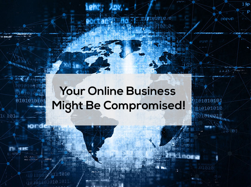 Your Online Business Might Be Compromised!