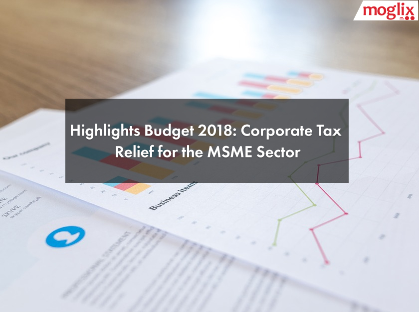 Highlights of Budget 2018: Corporate Tax Relief for the MSME Sector