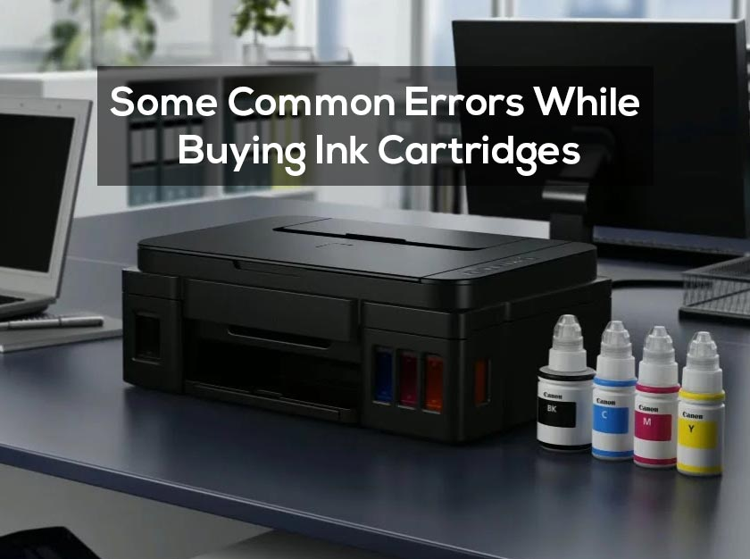 Some Common Errors While Buying Ink Cartridges