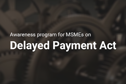 Awareness Program for MSME on Delayed Payment Act