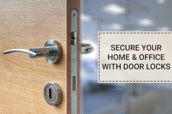 Secure Your Home and Office with Door Locks