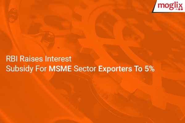 RBI Increased Interest Subsidy for MSME Sector Exporters 5%