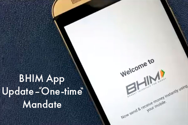 BHIM App Update — One-time Mandate to Schedule Payment for Future Date