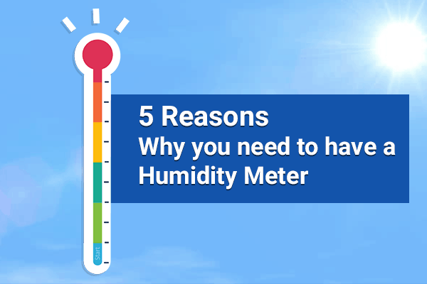 5 Reasons Why You Need a Humidity Meter
