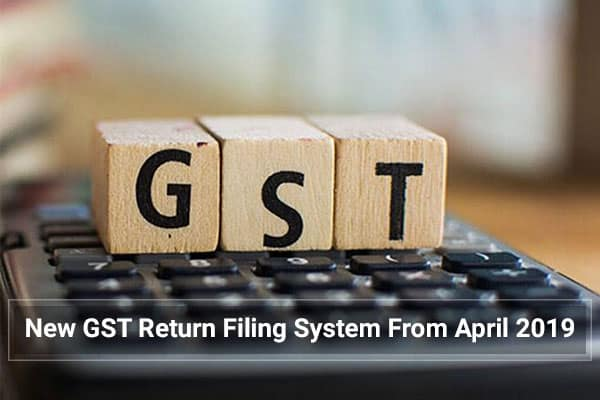 New GST Return Filing System From April 2019
