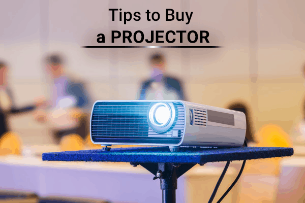 Things to Consider Before Buying a Projector