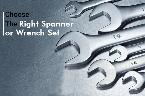 Tips on Choosing the Correct Spanner or Wrench Set