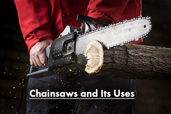 Chainsaws and Its Uses
