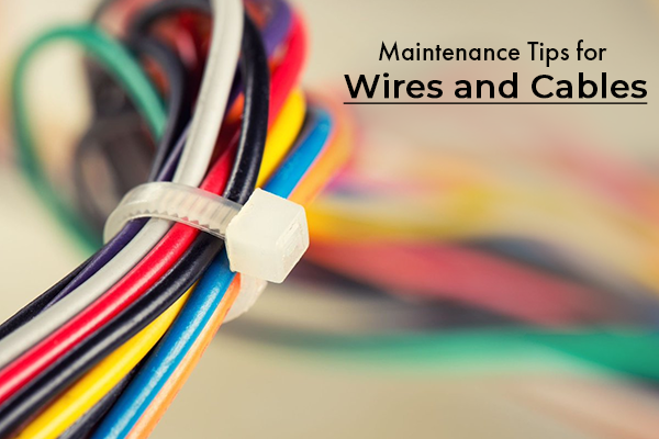 Tips to Maintain wires and Cables