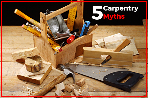 5 Carpentry Myths You've Believed So Far