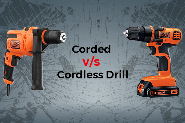 Corded v/s Cordless Drill: Which is better?