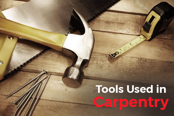 7 Most Commonly Used Tools in Carpentry