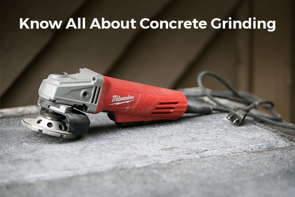 Know All ABout Concrete Grinder
