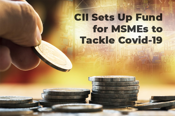 CII Sets up Fund for MSMEs to Tackle Covid-19